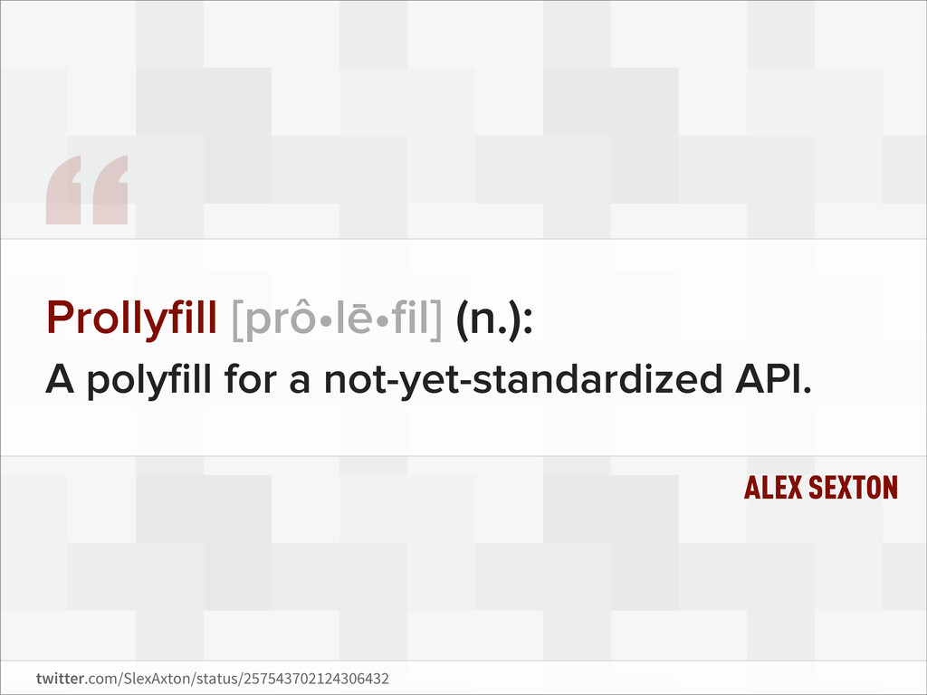 """ Prollyfill [prô•le•fil] (n.): A polyfill for a n..."