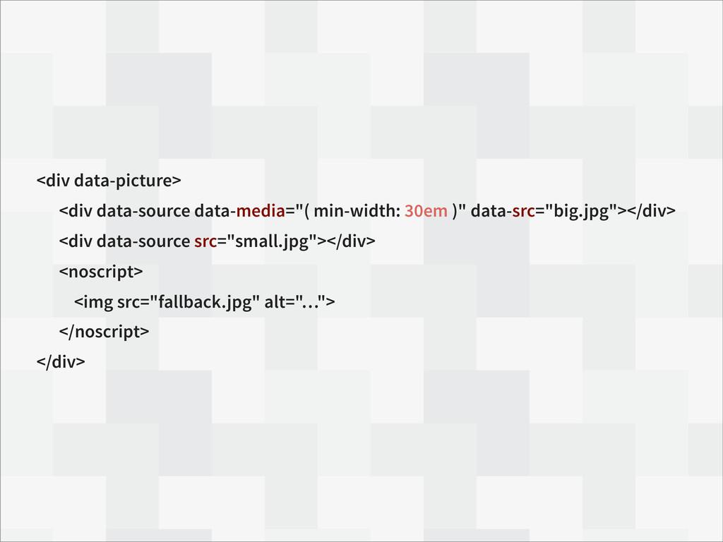 <div data-picture> <div data-source data-media=...
