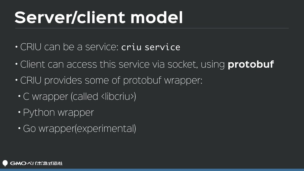 Server/client model • CRIU can be a service: cr...