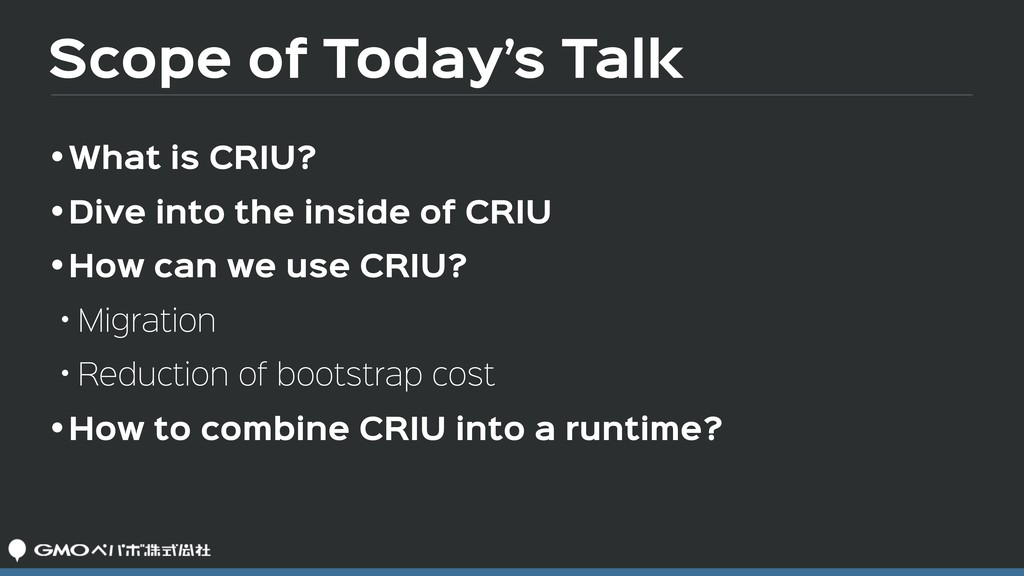 Scope of Today's Talk •What is CRIU?  •Dive int...