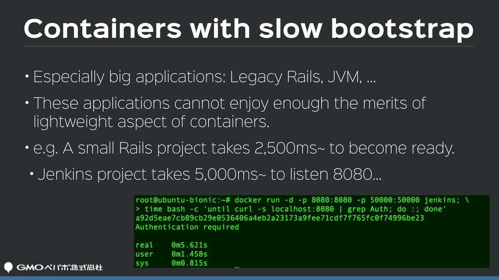 Containers with slow bootstrap • Especially big...
