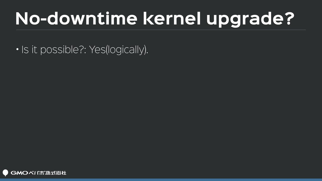No-downtime kernel upgrade? • Is it possible?: ...