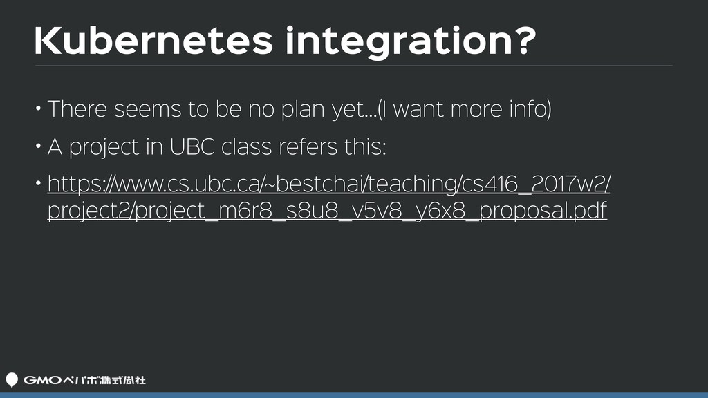 Kubernetes integration? • There seems to be no ...