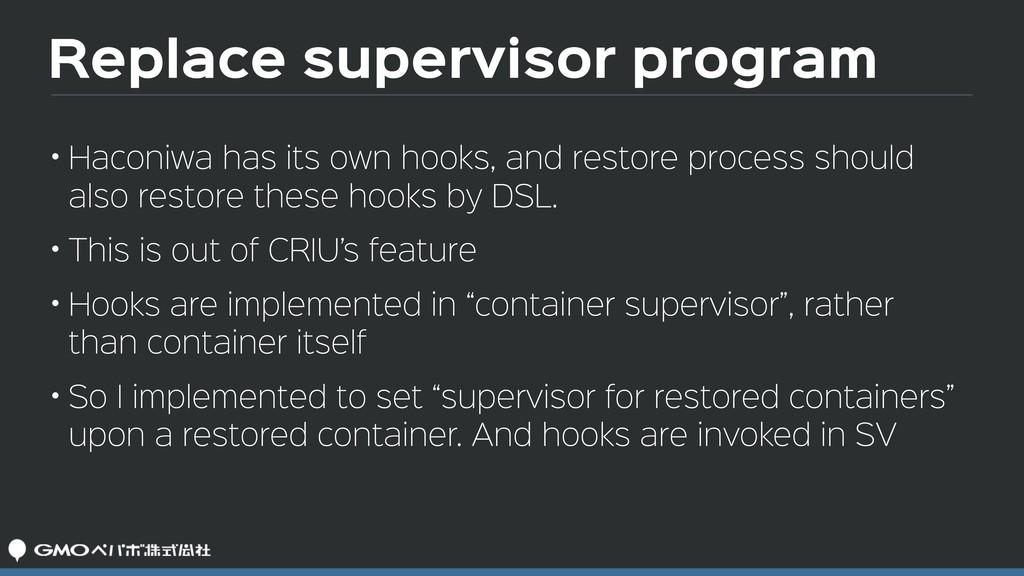 Replace supervisor program • Haconiwa has its o...