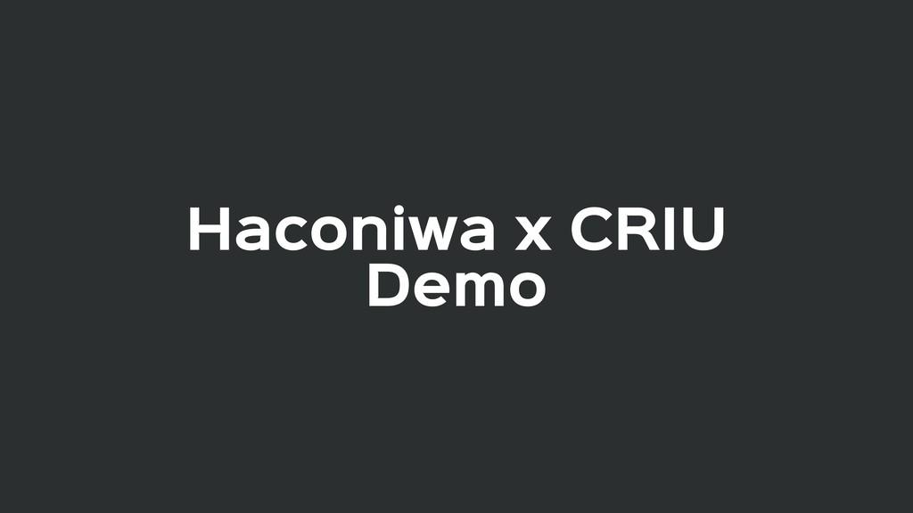 Haconiwa x CRIU  Demo