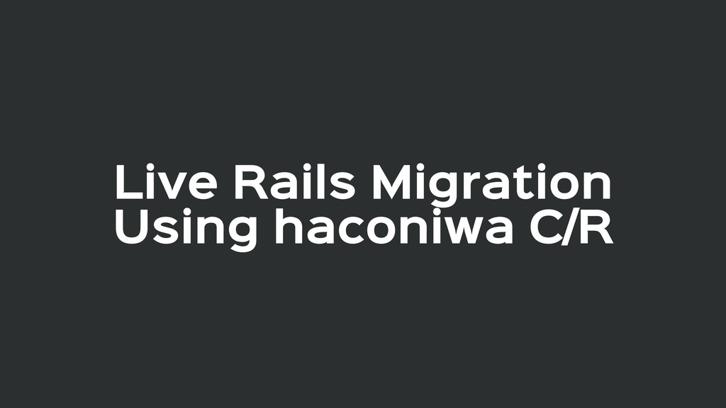Live Rails Migration  Using haconiwa C/R