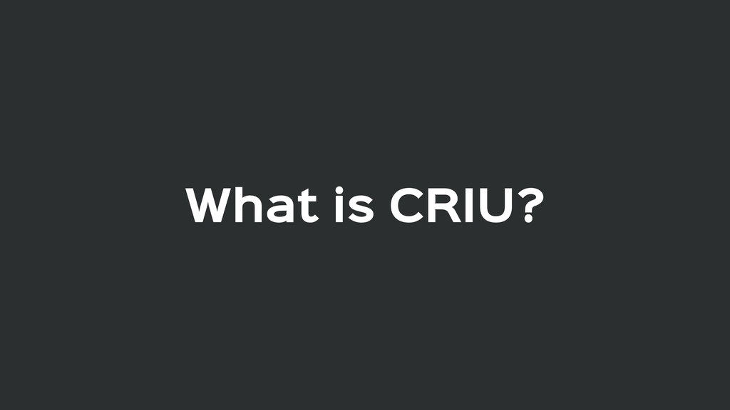 What is CRIU?
