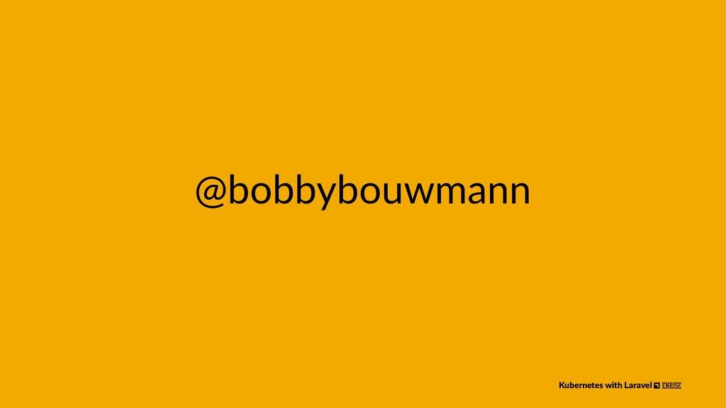 @bobbybouwmann Kubernetes with Laravel