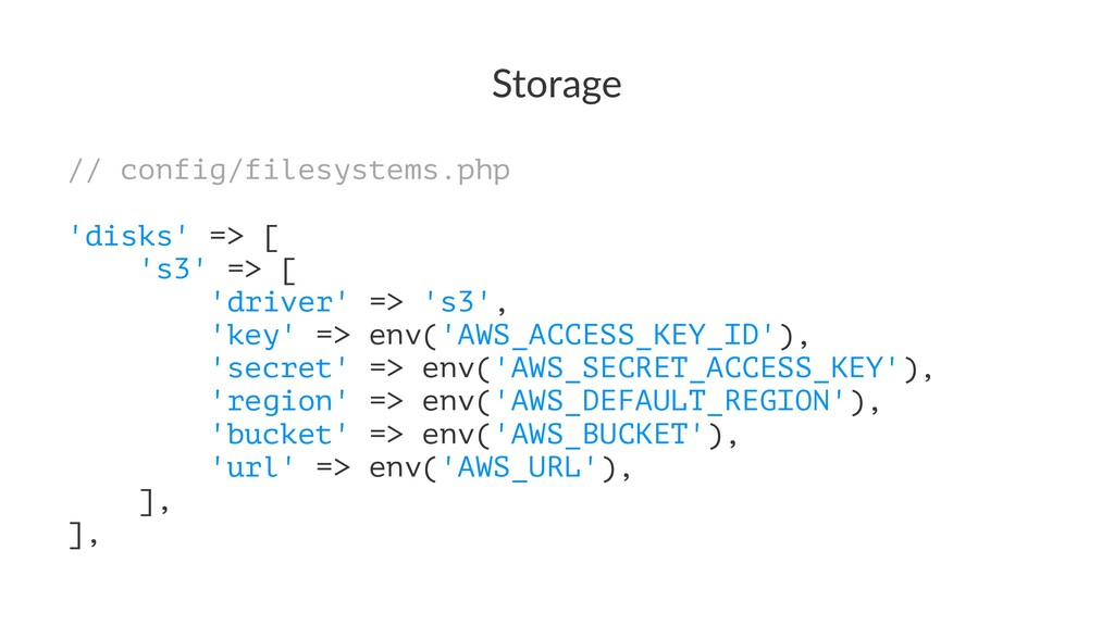 Storage // config/filesystems.php 'disks' => [ ...