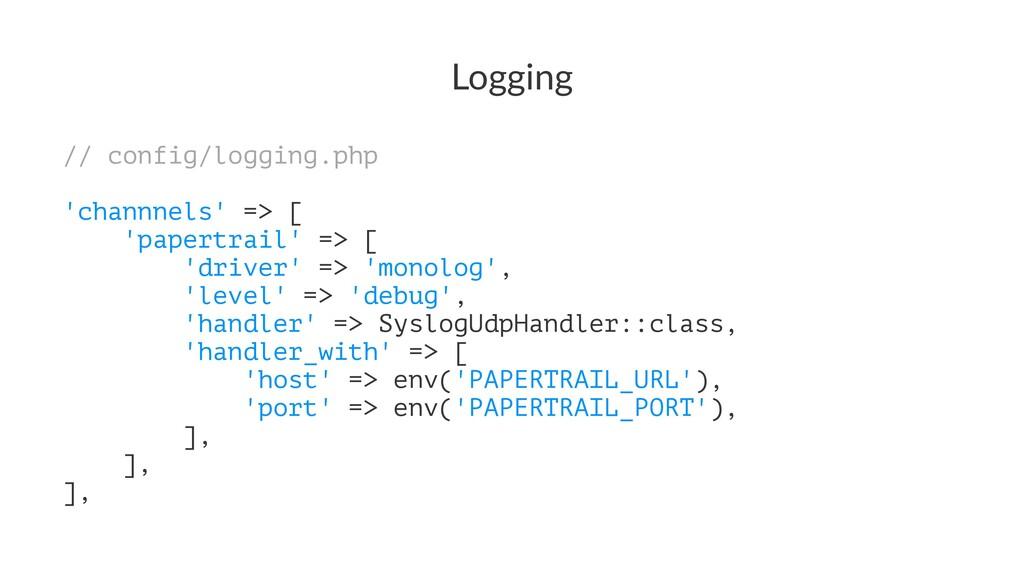 Logging // config/logging.php 'channnels' => [ ...