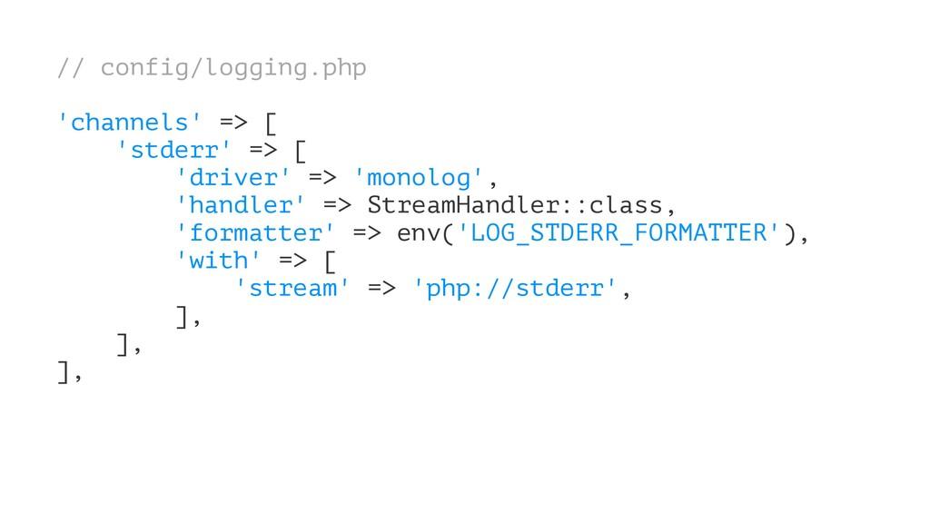// config/logging.php 'channels' => [ 'stderr' ...