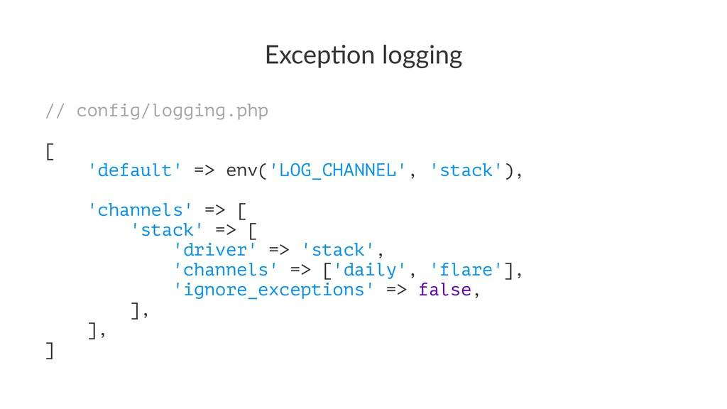 Excep&on logging // config/logging.php [ 'defau...
