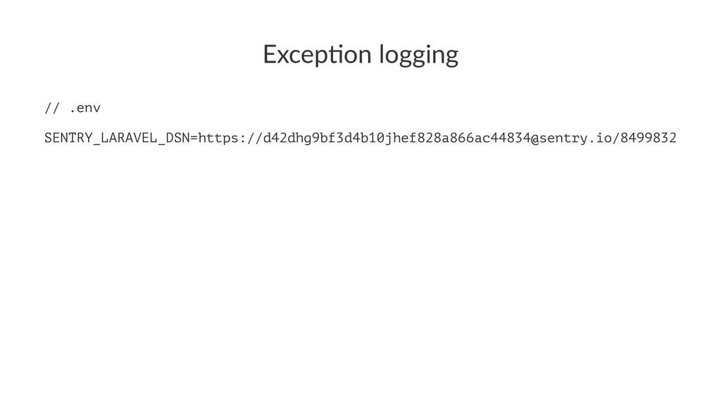 Excep&on logging // .env SENTRY_LARAVEL_DSN=htt...