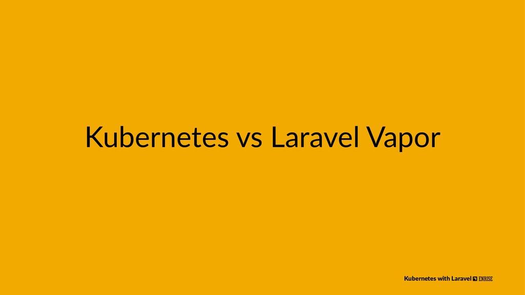Kubernetes vs Laravel Vapor Kubernetes with Lar...