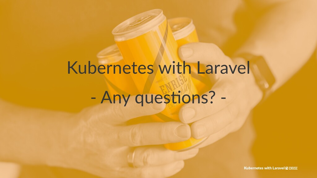Kubernetes with Laravel - Any ques*ons? - Kuber...