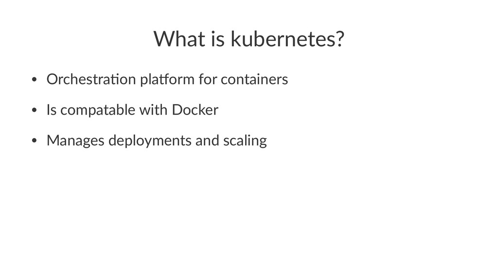 What is kubernetes? • Orchestra*on pla0orm for ...