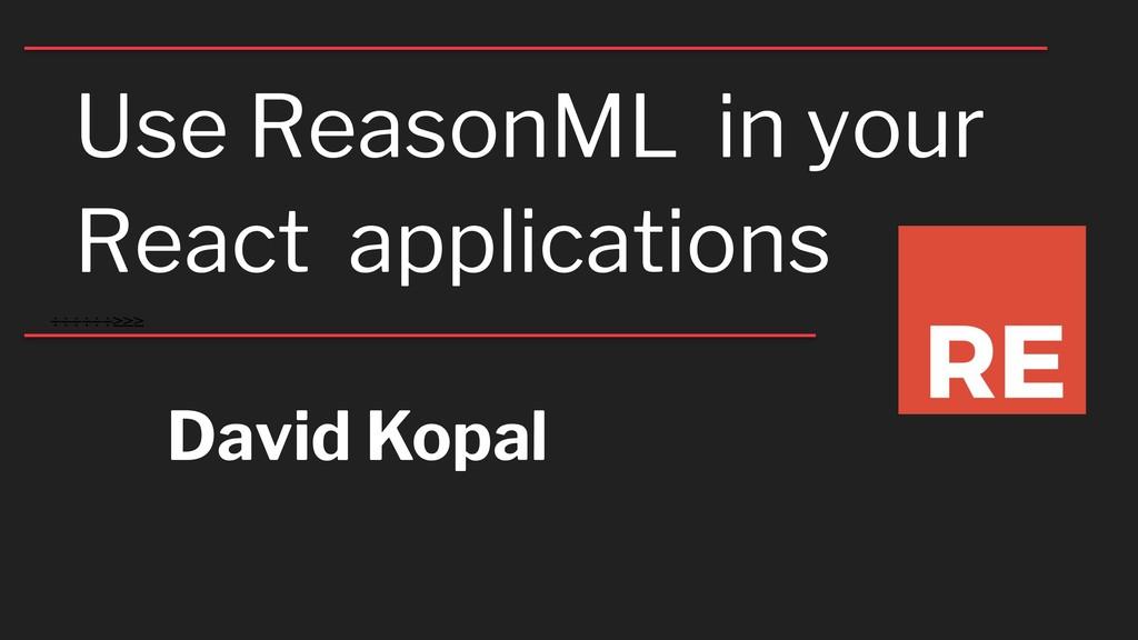 ÷÷÷÷÷÷≥≥≥ Use ReasonML in your React applicatio...