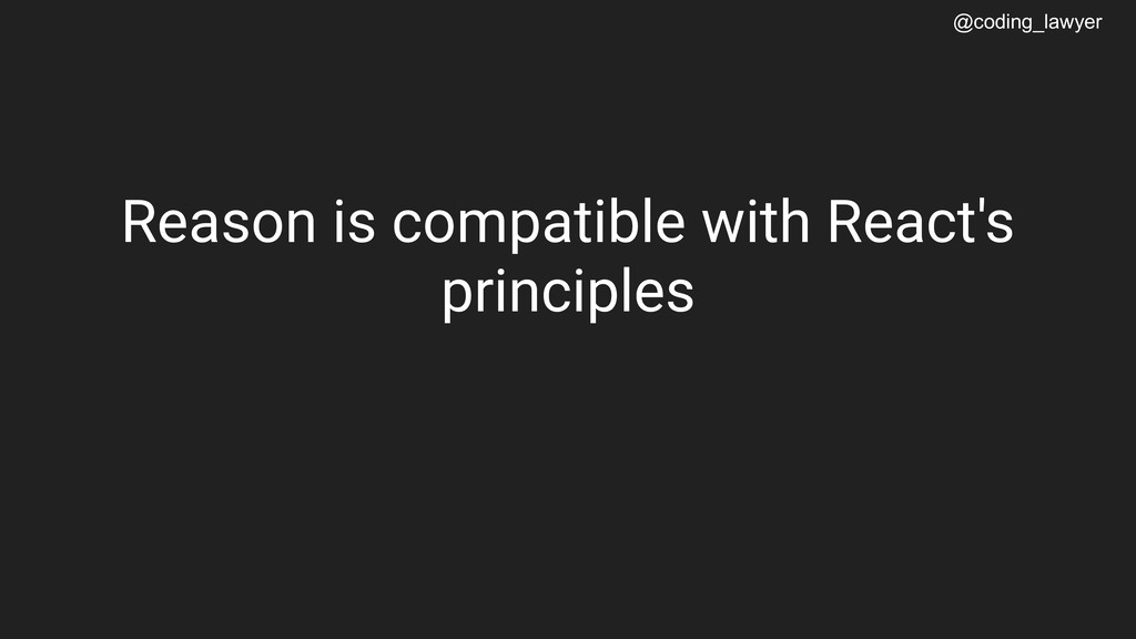 @coding_lawyer Reason is compatible with React'...