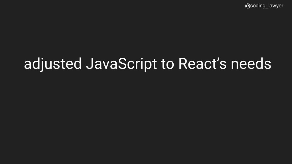 @coding_lawyer adjusted JavaScript to React's n...