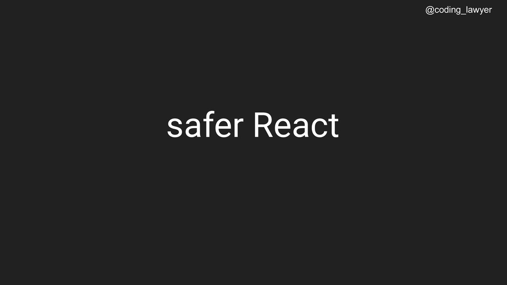 @coding_lawyer safer React