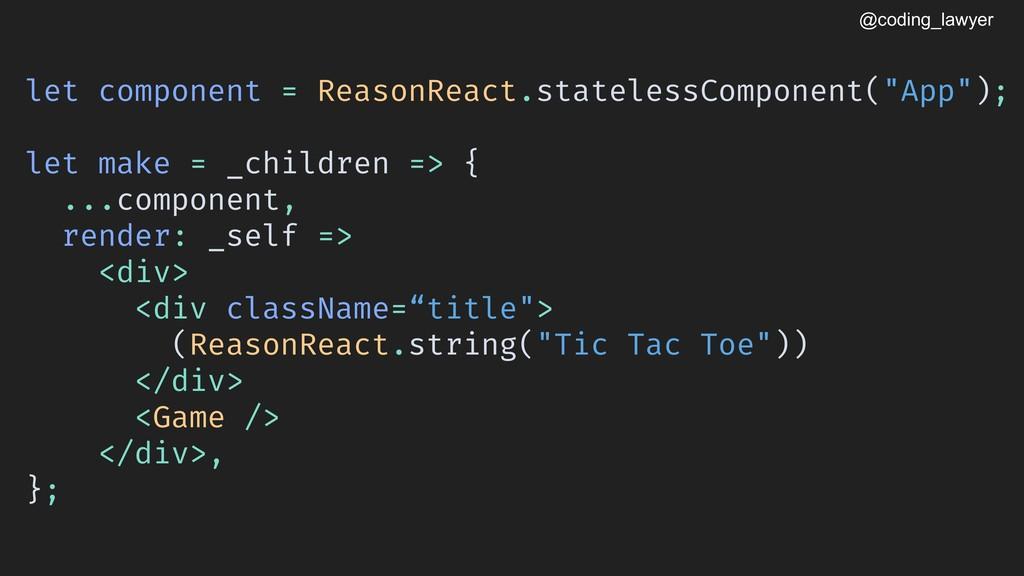 @coding_lawyer let component = ReasonReact.stat...