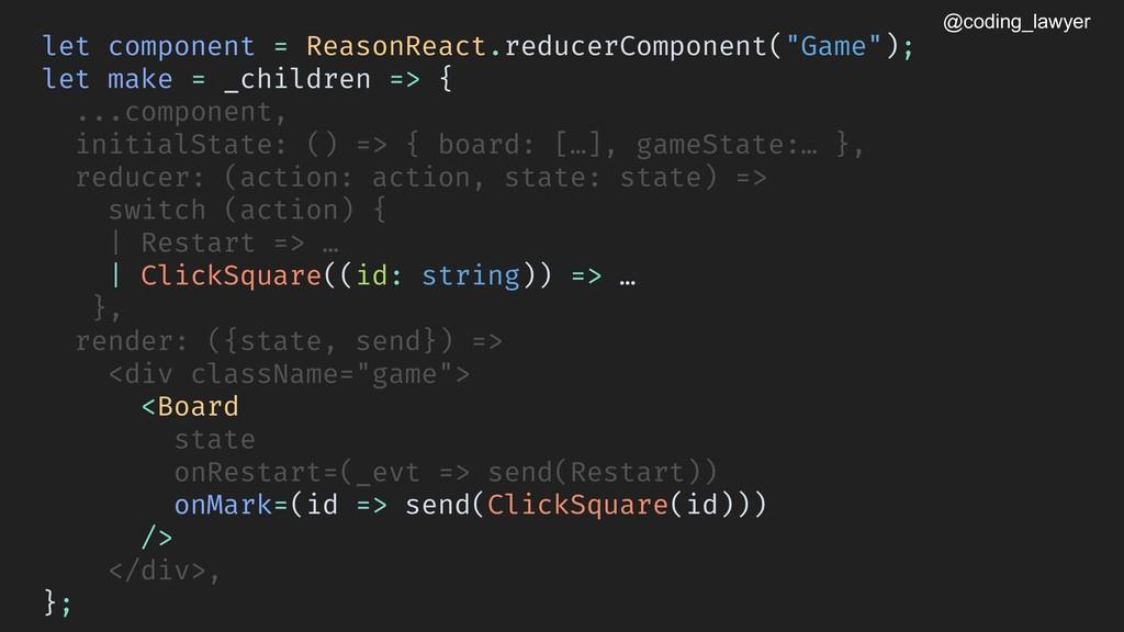 @coding_lawyer let component = ReasonReact.redu...
