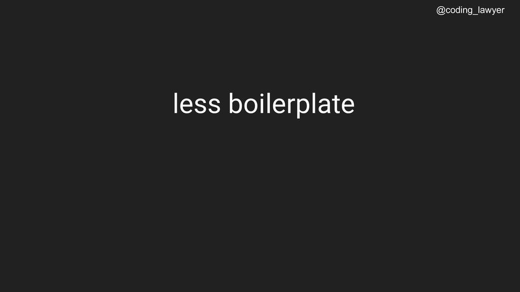 @coding_lawyer less boilerplate
