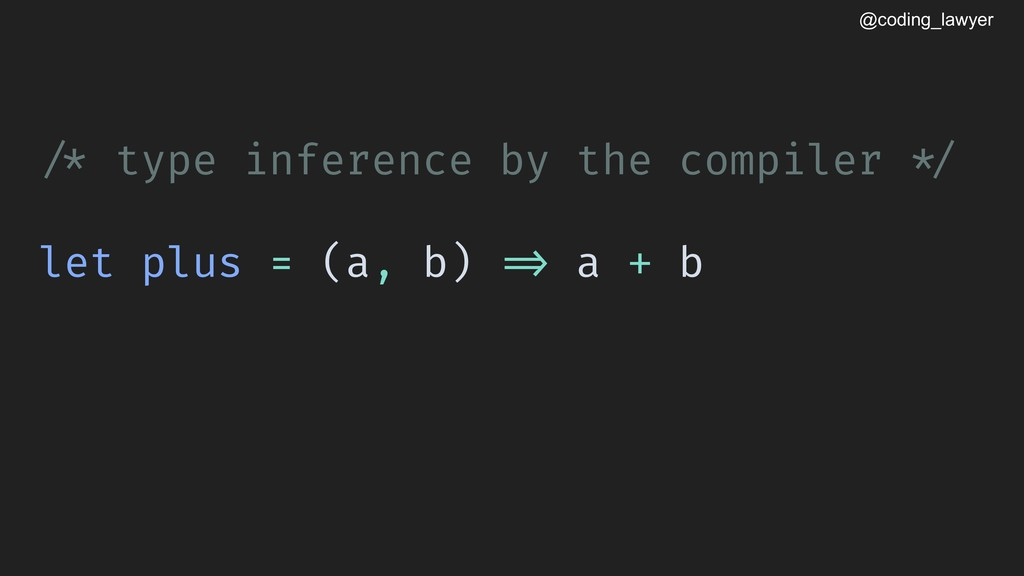 @coding_lawyer !/* type inference by the compil...
