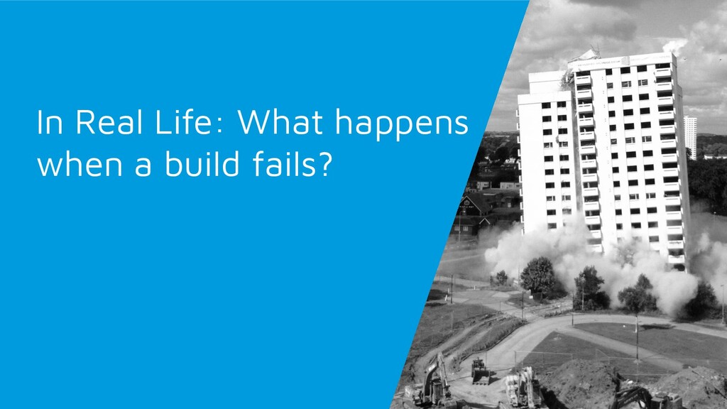 In Real Life: What happens when a build fails?