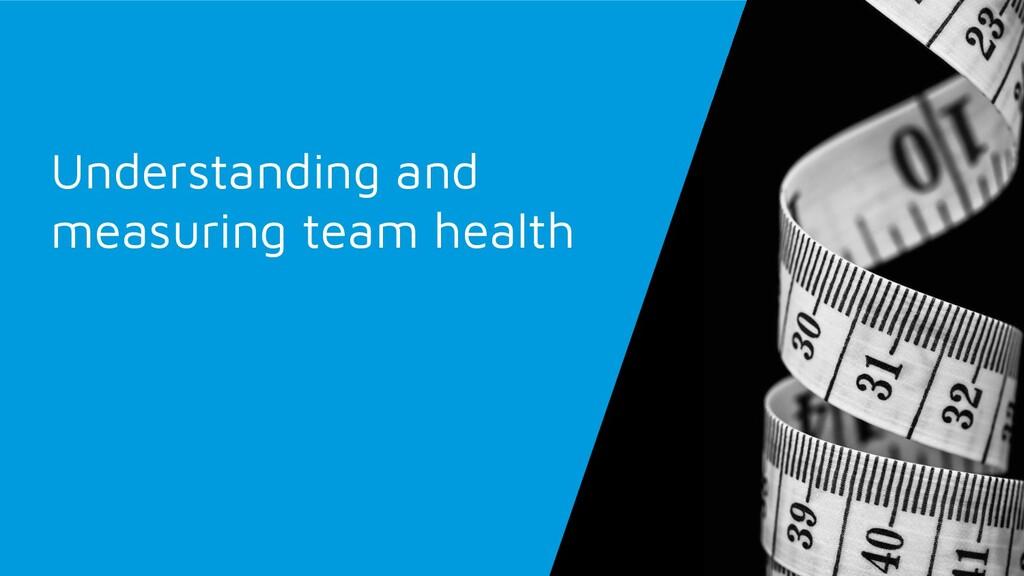 Understanding and measuring team health