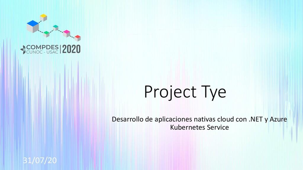 31/07/20 Project Tye Desarrollo de aplicaciones...