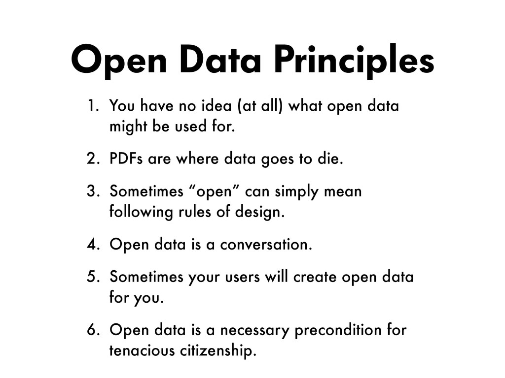 Open Data Principles 1. You have no idea (at al...