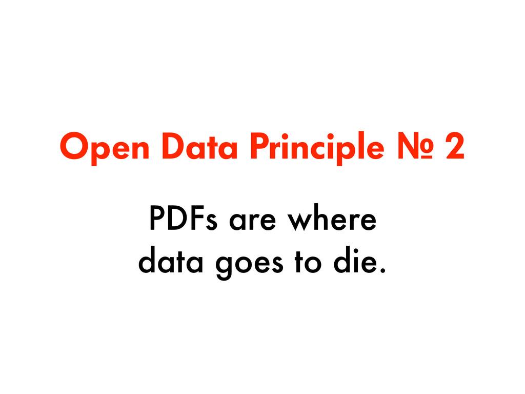 Open Data Principle № 2 PDFs are where  data g...