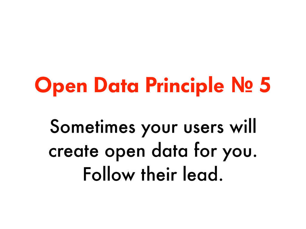 Open Data Principle № 5 Sometimes your users wi...