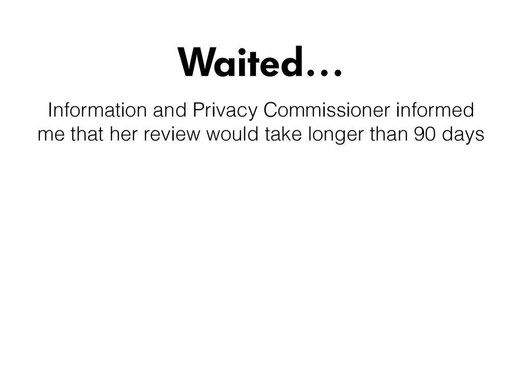 Waited… Information and Privacy Commissioner in...