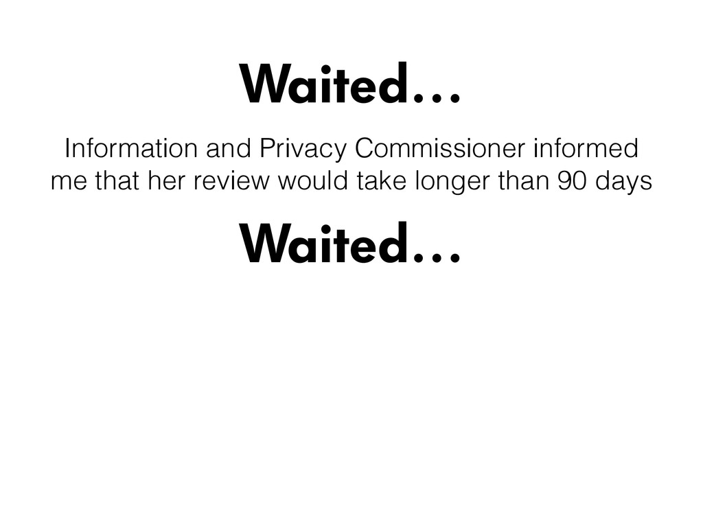 Waited… Waited… Information and Privacy Commiss...