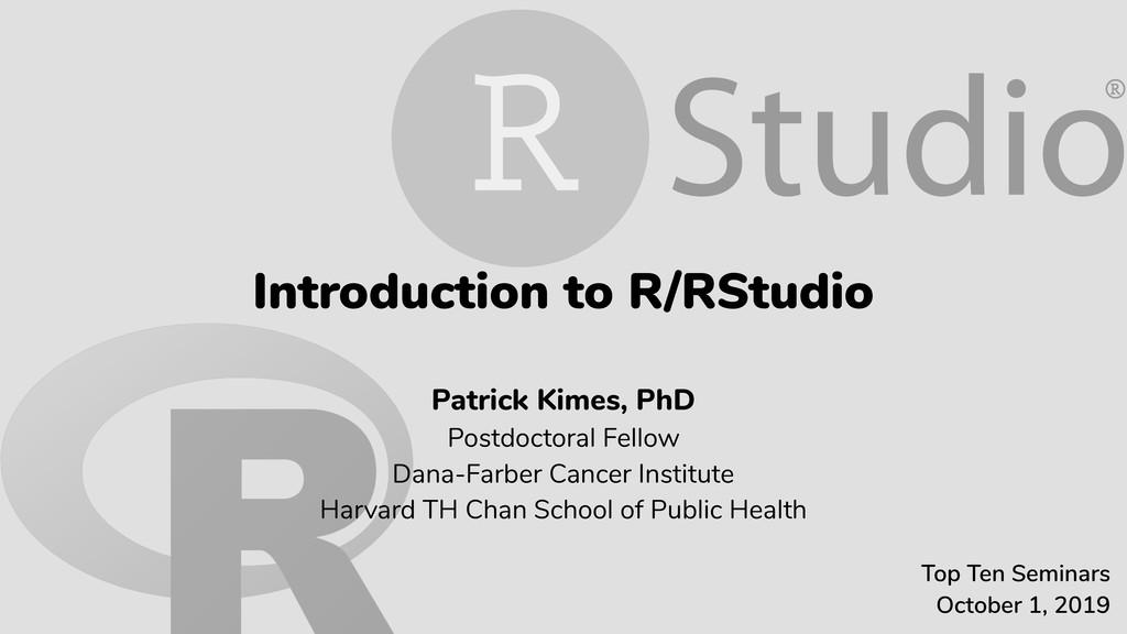 Introduction to R/RStudio Patrick Kimes, PhD Po...