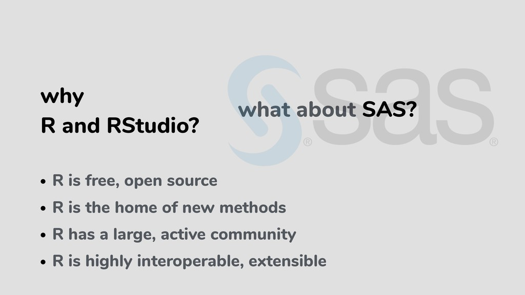 what about SAS? • R is free, open source • R is...