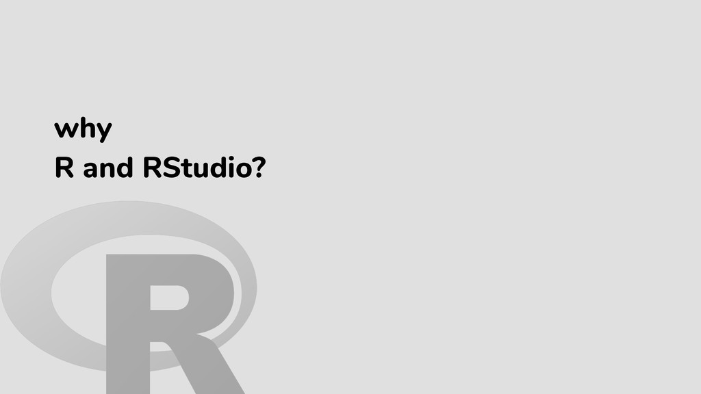 why R and RStudio?