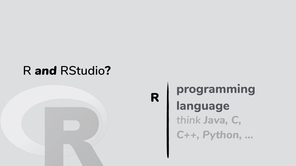 R and RStudio? programming language R think Jav...