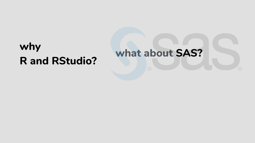 what about SAS? why R and RStudio?