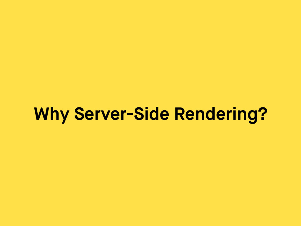 Why Server-Side Rendering?