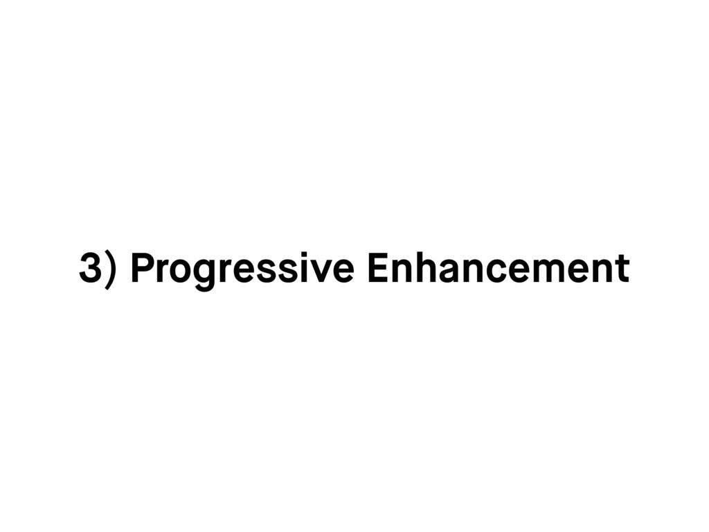 3) Progressive Enhancement