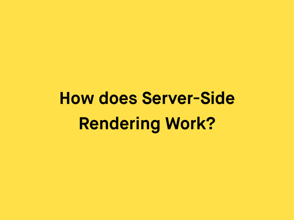 How does Server-Side Rendering Work?