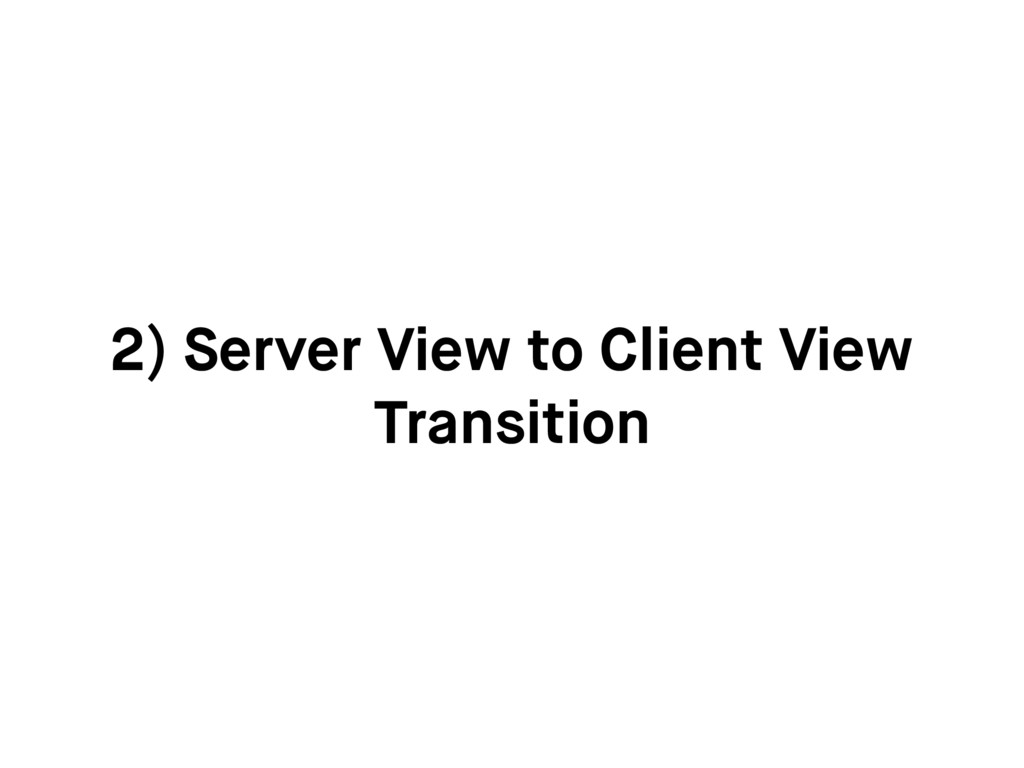 2) Server View to Client View Transition