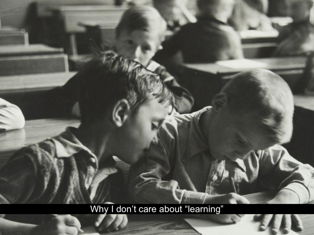 """Why I don't care about """"learning"""""""