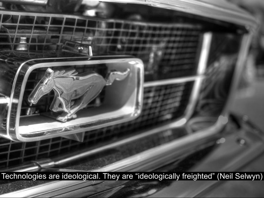 """Technologies are ideological. They are """"ideolog..."""