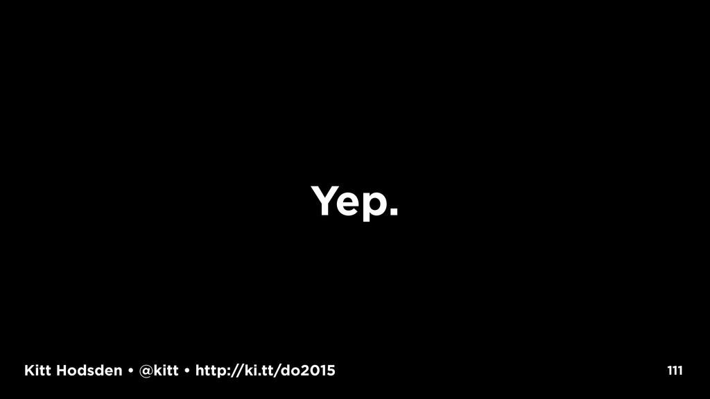 Kitt Hodsden • @kitt • http://ki.tt/do2015 Yep....