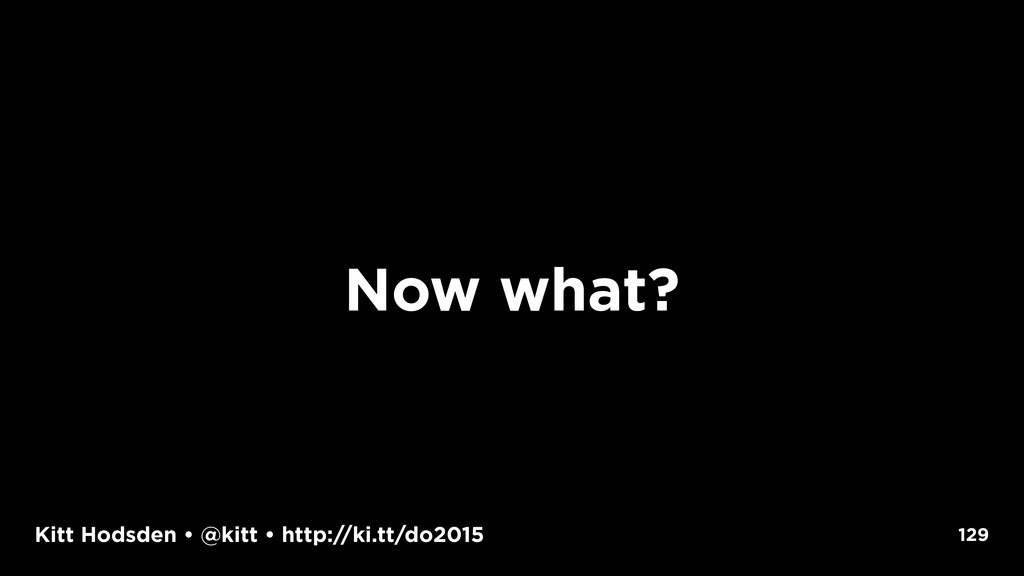 Kitt Hodsden • @kitt • http://ki.tt/do2015 Now ...