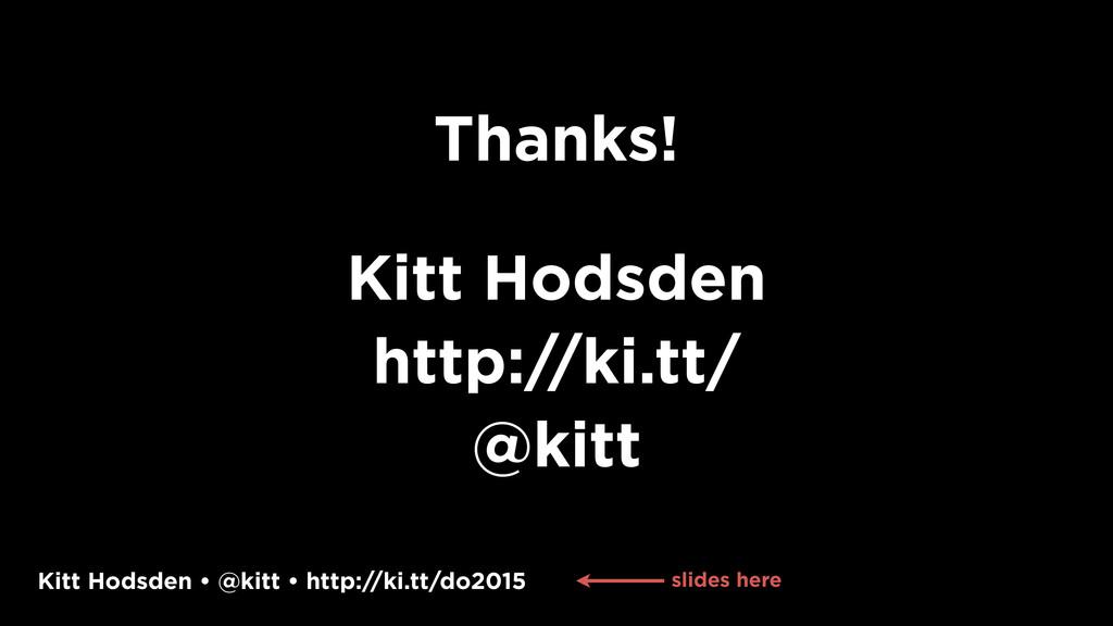 Kitt Hodsden • @kitt • http://ki.tt/do2015 Than...